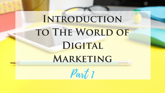 Introduction to The World of Digital Marketing Part 1