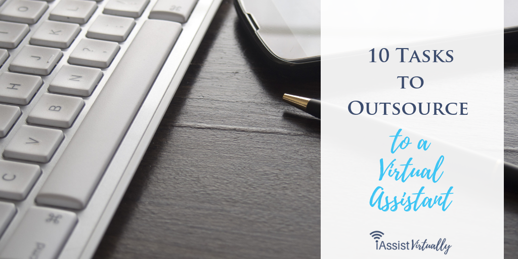 10 Tasks to Outsource to a Virtual Assistant
