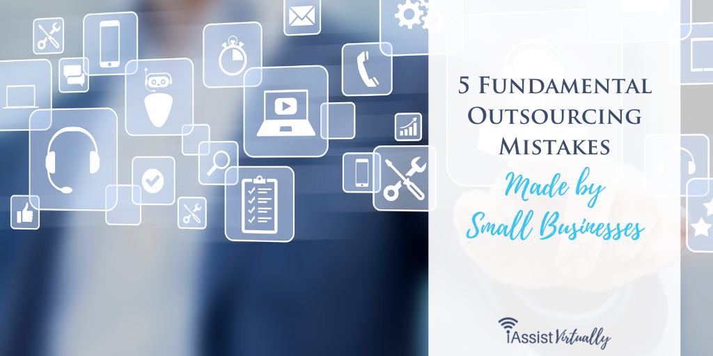 5 Fundamental Outsourcing Mistakes Made by Small Businesses